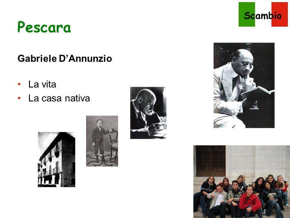 Scambio Pescara Gabriele D'Annunzio La vita La casa nativa