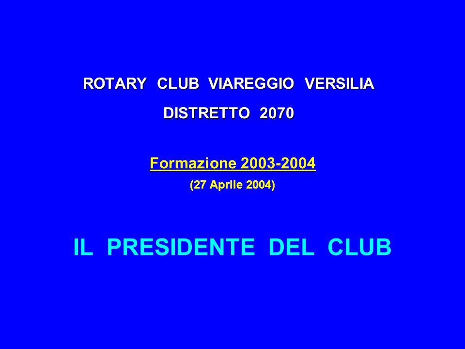 ROTARY CLUB VIAREGGIO VERSILIA DISTRETTO 2070 Formazione 2003-2004 (27 Aprile 2004) IL PRESIDENTE DEL CLUB