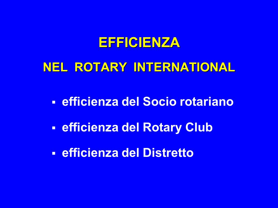 EFFICIENZA NEL ROTARY INTERNATIONAL  efficienza del Socio rotariano  efficienza del Rotary Club  efficienza del Distretto