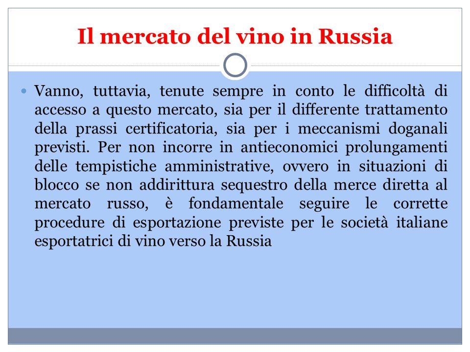 Il mercato del vino in Russia Vanno, tuttavia, tenute sempre in conto le difficoltà di accesso a questo mercato, sia per il differente trattamento del