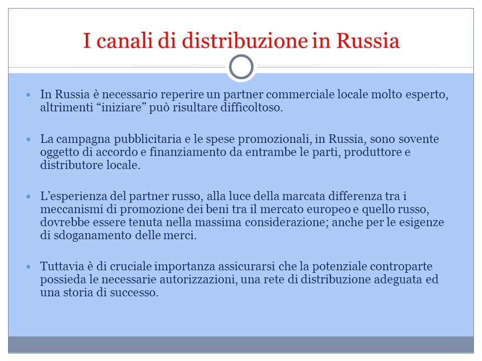 """I canali di distribuzione in Russia In Russia è necessario reperire un partner commerciale locale molto esperto, altrimenti """"iniziare"""" può risultare d"""