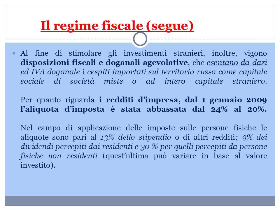 Il regime fiscale (segue) Al fine di stimolare gli investimenti stranieri, inoltre, vigono disposizioni fiscali e doganali agevolative, che esentano d