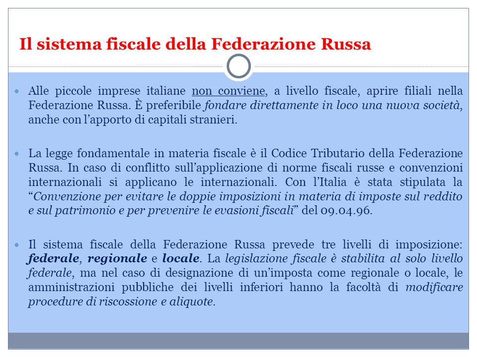 Il sistema fiscale della Federazione Russa Alle piccole imprese italiane non conviene, a livello fiscale, aprire filiali nella Federazione Russa. È pr