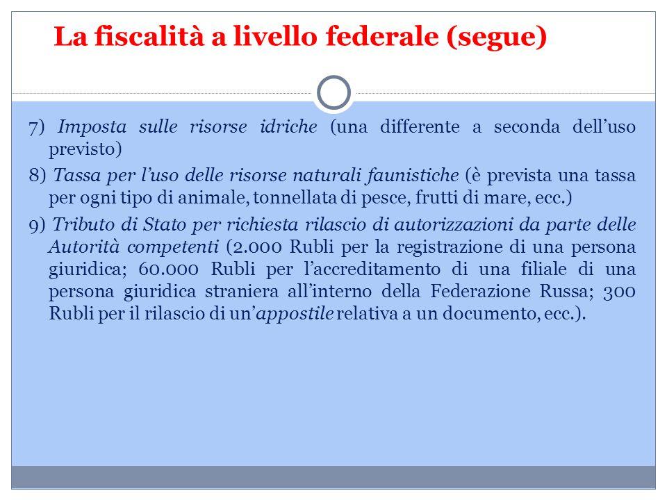 La fiscalità a livello federale (segue) 7) Imposta sulle risorse idriche (una differente a seconda dell'uso previsto) 8) Tassa per l'uso delle risorse