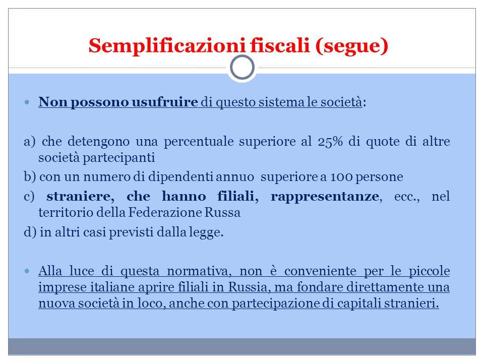 Semplificazioni fiscali (segue) Non possono usufruire di questo sistema le società: a) che detengono una percentuale superiore al 25% di quote di altr