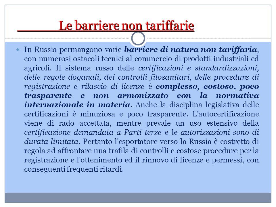 Le barriere non tariffarie Le barriere non tariffarie In Russia permangono varie barriere di natura non tariffaria, con numerosi ostacoli tecnici al c