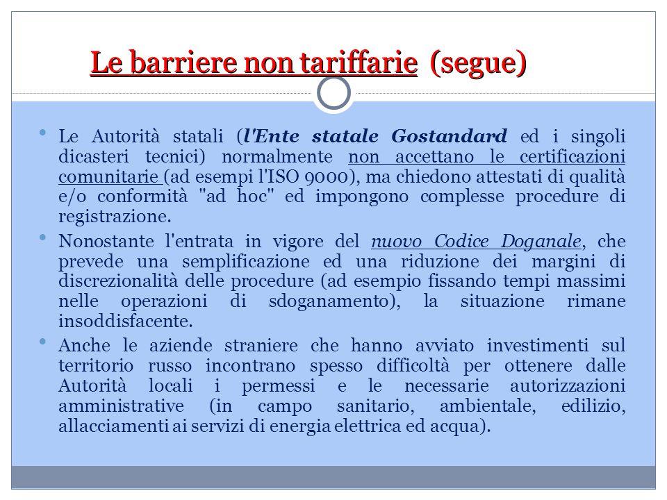 Le barriere non tariffarie (segue) Le Autorità statali (l'Ente statale Gostandard ed i singoli dicasteri tecnici) normalmente non accettano le certifi