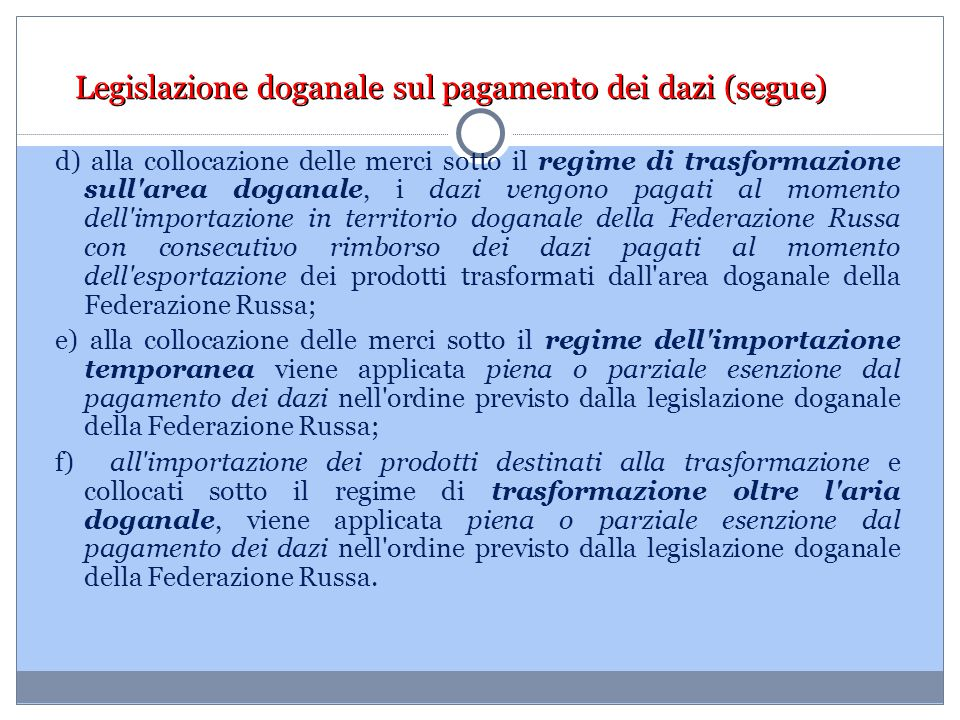 Legislazione doganale sul pagamento dei dazi (segue) d) alla collocazione delle merci sotto il regime di trasformazione sull'area doganale, i dazi ven