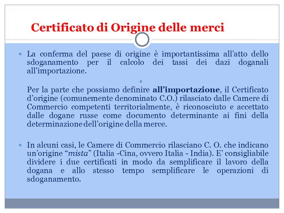 Certificato di Origine delle merci La conferma del paese di origine è importantissima all'atto dello sdoganamento per il calcolo dei tassi dei dazi do