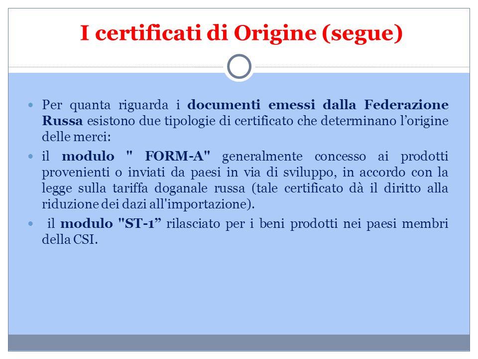 I certificati di Origine (segue) Per quanta riguarda i documenti emessi dalla Federazione Russa esistono due tipologie di certificato che determinano