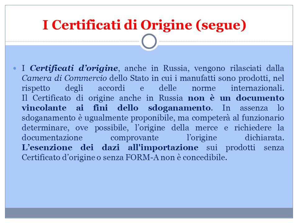 I Certificati di Origine (segue) I Certificati d'origine, anche in Russia, vengono rilasciati dalla Camera di Commercio dello Stato in cui i manufatti