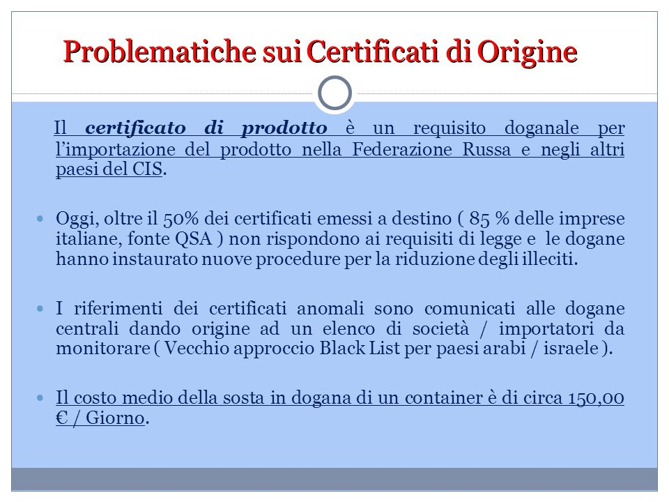 Problematiche sui Certificati di Origine Il certificato di prodotto è un requisito doganale per l'importazione del prodotto nella Federazione Russa e