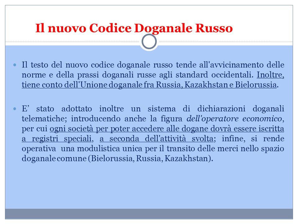Il nuovo Codice Doganale Russo Il testo del nuovo codice doganale russo tende all'avvicinamento delle norme e della prassi doganali russe agli standar