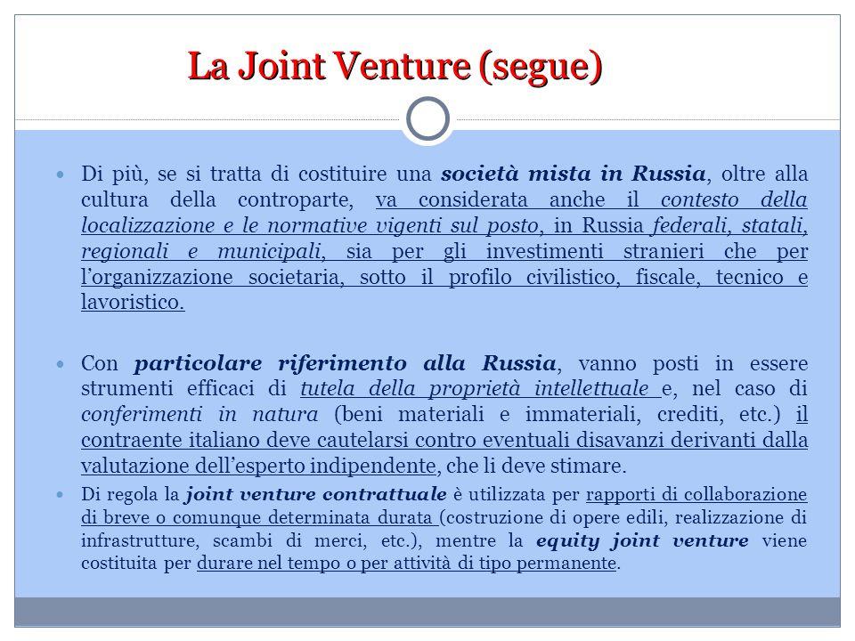 La Joint Venture (segue) Di più, se si tratta di costituire una società mista in Russia, oltre alla cultura della controparte, va considerata anche il