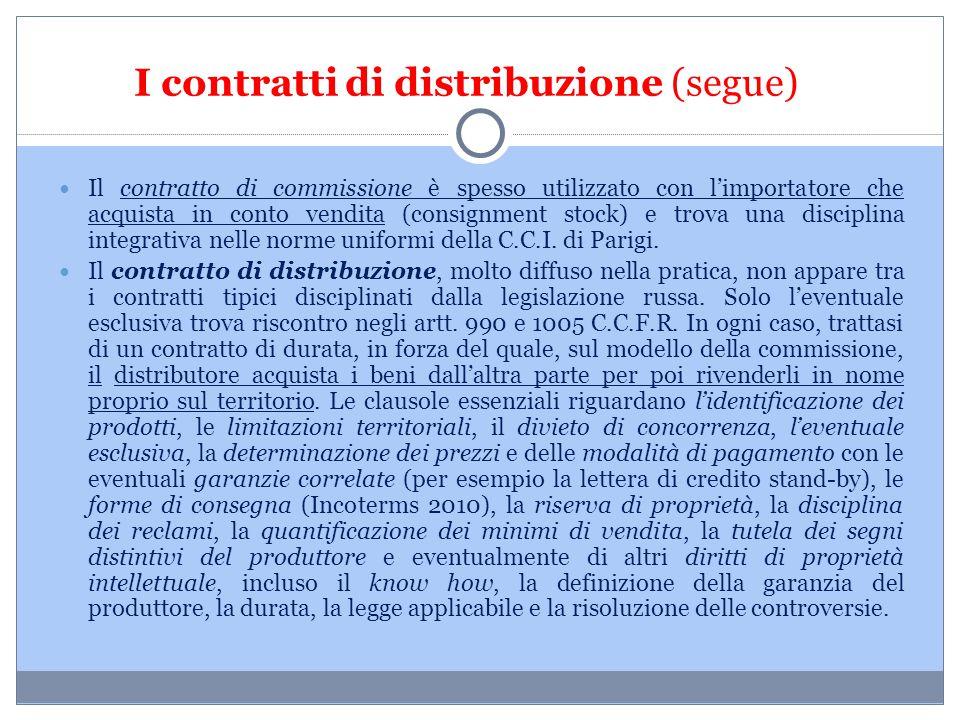 I contratti di distribuzione (segue) Il contratto di commissione è spesso utilizzato con l'importatore che acquista in conto vendita (consignment stoc