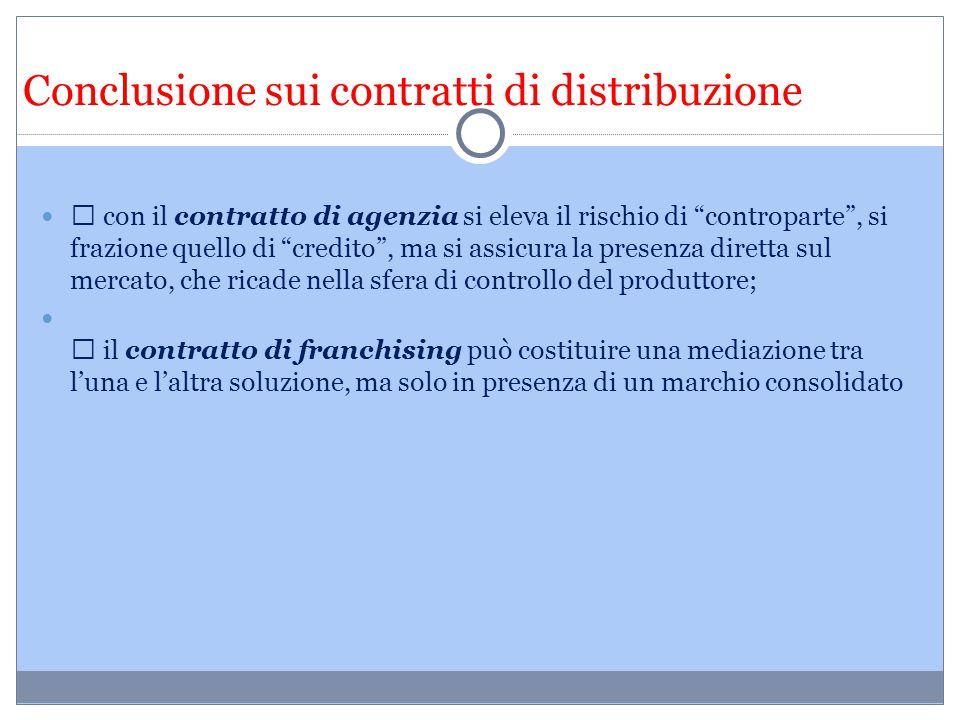 """Conclusione sui contratti di distribuzione  con il contratto di agenzia si eleva il rischio di """"controparte"""", si frazione quello di """"credito"""", ma si"""
