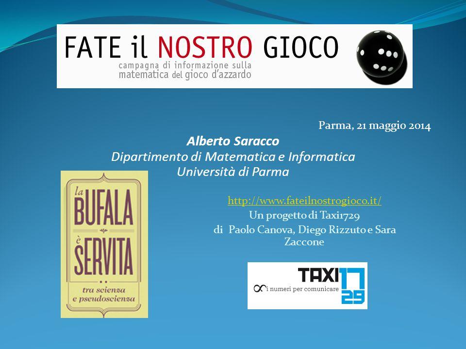 Parma, 21 maggio 2014 Alberto Saracco Dipartimento di Matematica e Informatica Università di Parma http://www.fateilnostrogioco.it/ Un progetto di Tax