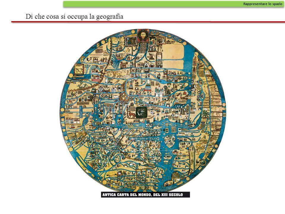 Di che cosa si occupa la geografia Rappresentare lo spazio