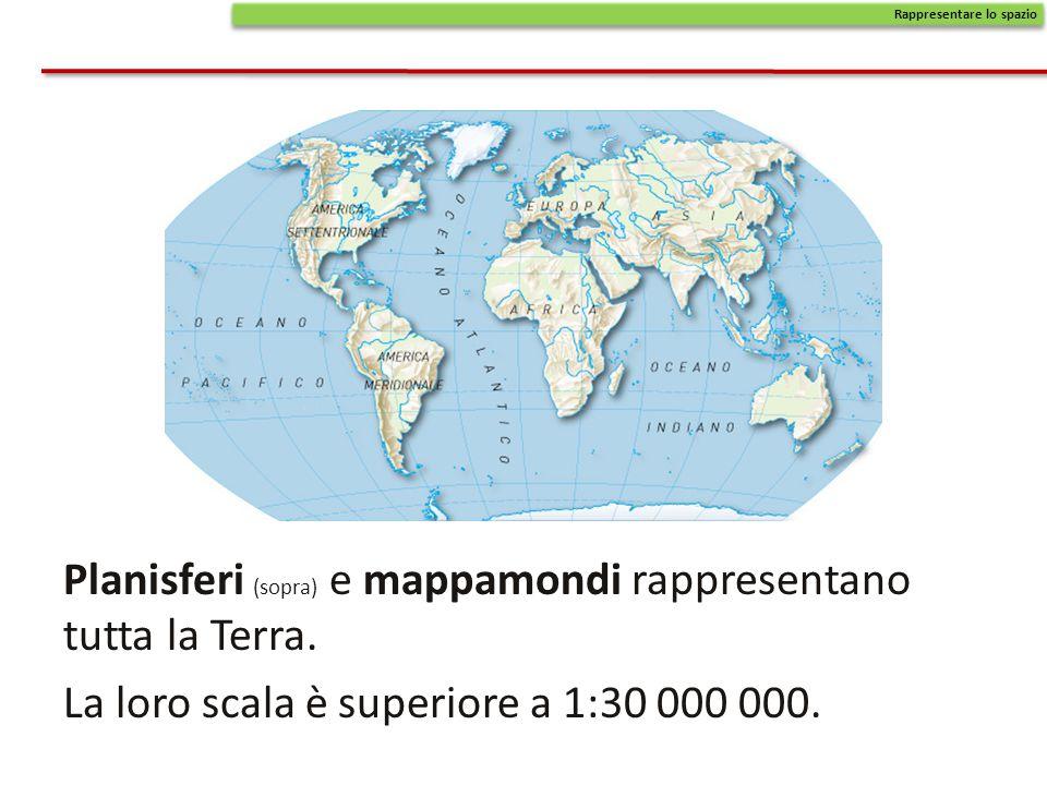 Planisferi (sopra) e mappamondi rappresentano tutta la Terra. La loro scala è superiore a 1:30 000 000. Rappresentare lo spazio