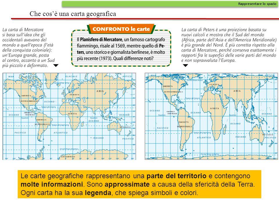 Che cos'è una carta geografica Rappresentare lo spazio Le carte geografiche rappresentano una parte del territorio e contengono molte informazioni. So