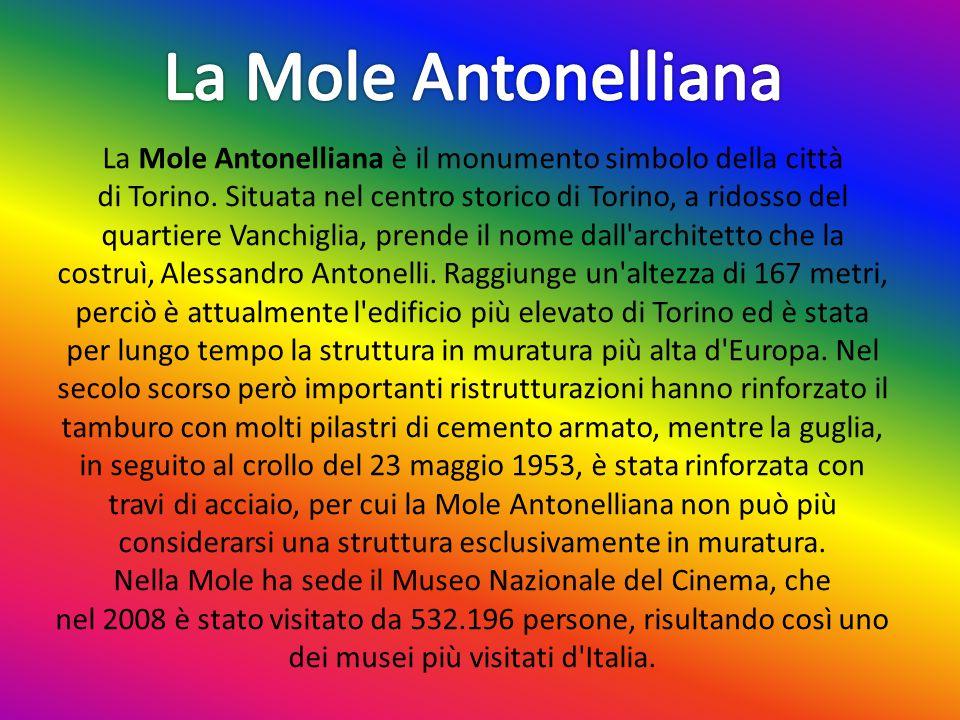 La Mole Antonelliana è il monumento simbolo della città di Torino. Situata nel centro storico di Torino, a ridosso del quartiere Vanchiglia, prende il