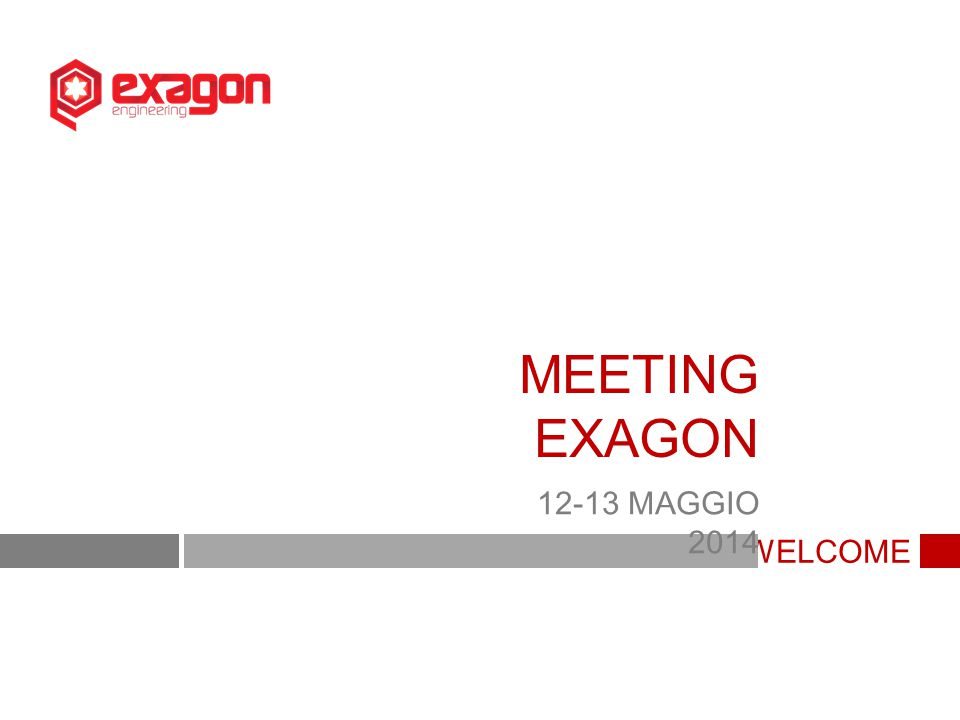 WELCOME MEETING EXAGON 12-13 MAGGIO 2014