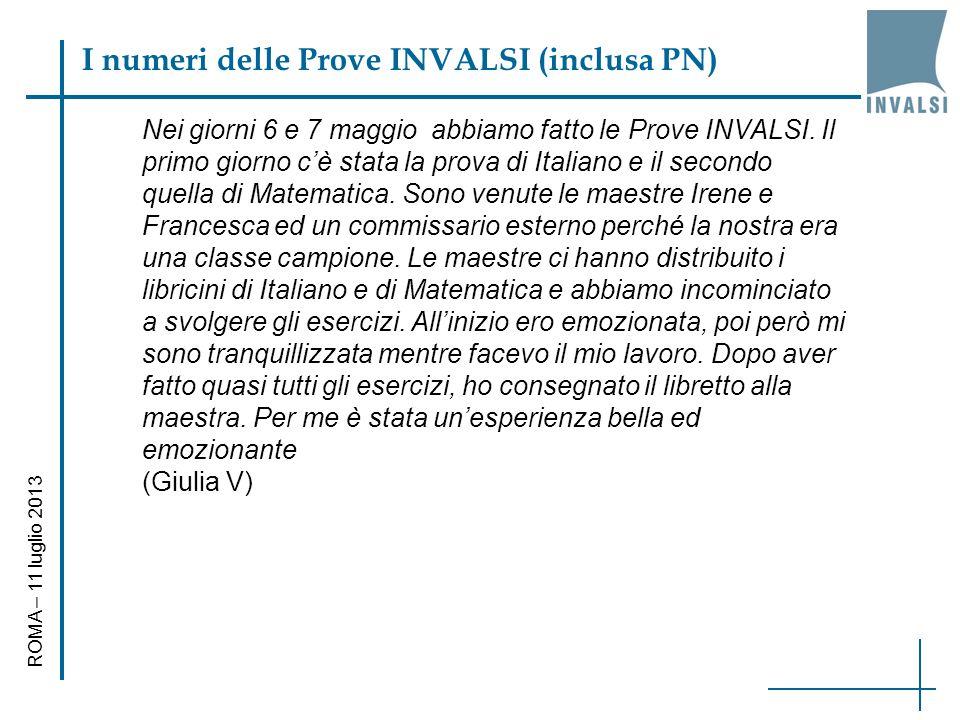 I numeri delle Prove INVALSI (inclusa PN) ROMA – 11 luglio 2013 Nei giorni 6 e 7 maggio abbiamo fatto le Prove INVALSI.
