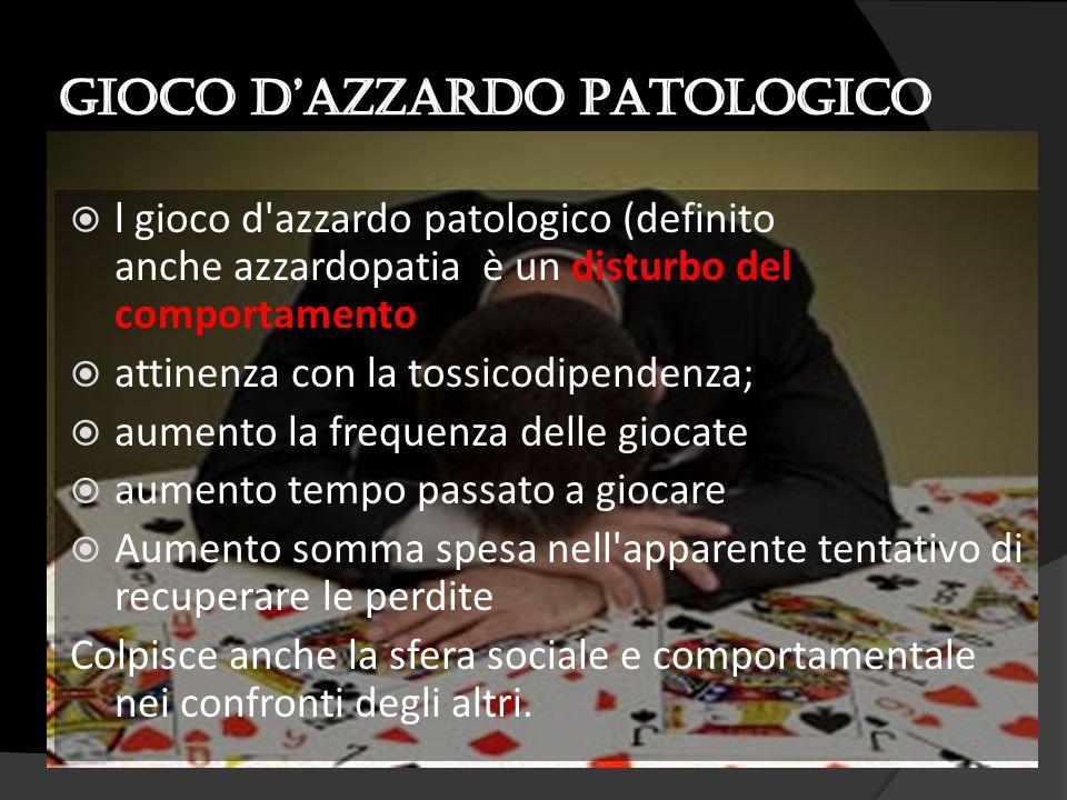  l gioco d'azzardo patologico (definito anche azzardopatia è un disturbo del comportamento  attinenza con la tossicodipendenza;  aumento la frequen