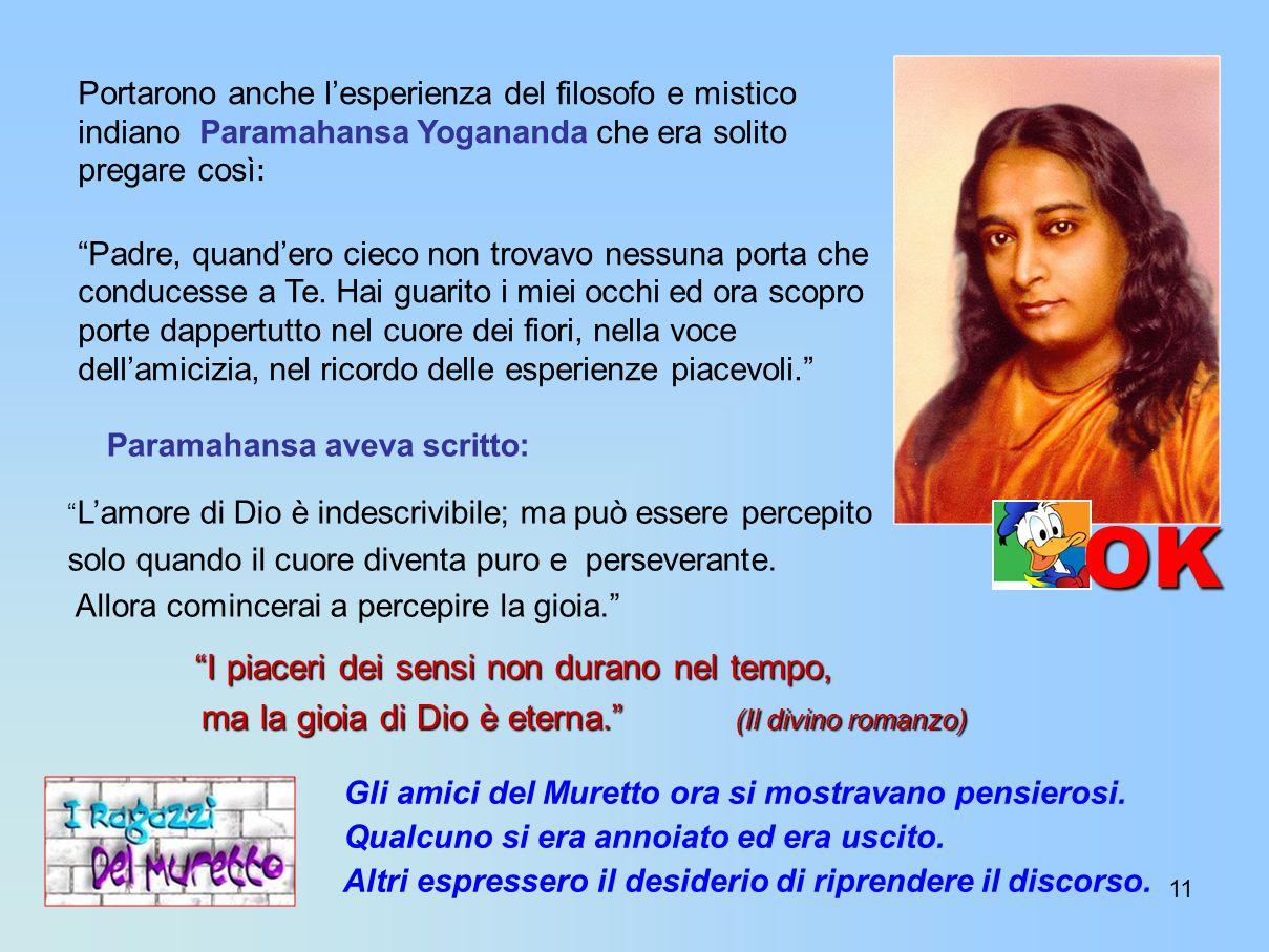 11 Portarono anche l'esperienza del filosofo e mistico indiano Paramahansa Yogananda che era solito pregare così : Padre, quand'ero cieco non trovavo nessuna porta che conducesse a Te.