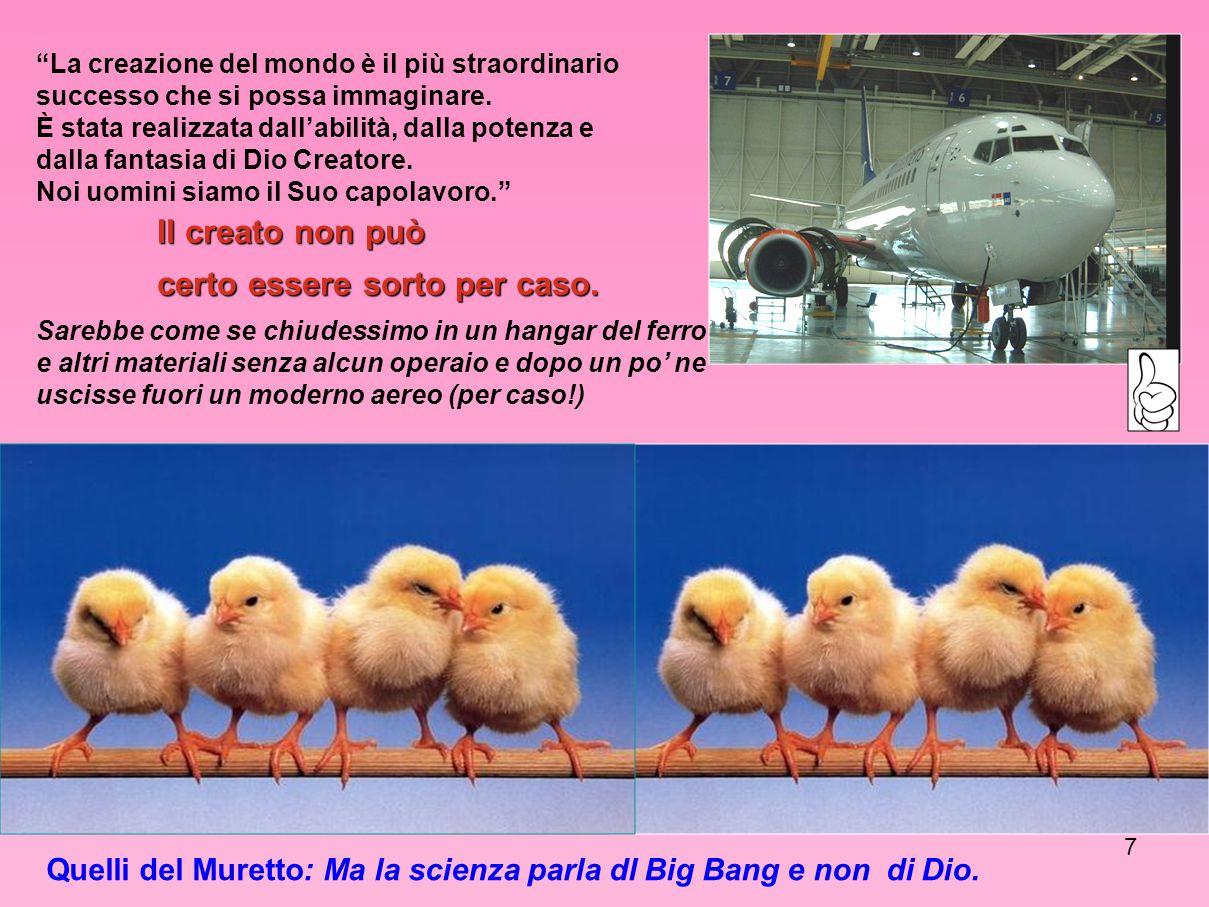 7 La creazione del mondo è il più straordinario successo che si possa immaginare.