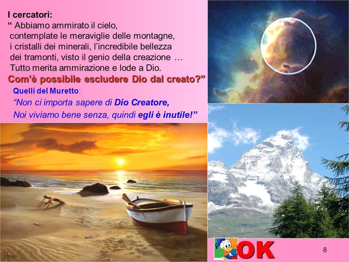8 I cercatori: Abbiamo ammirato il cielo, contemplate le meraviglie delle montagne, i cristalli dei minerali, l'incredibile bellezza dei tramonti, visto il genio della creazione … Tutto merita ammirazione e lode a Dio.