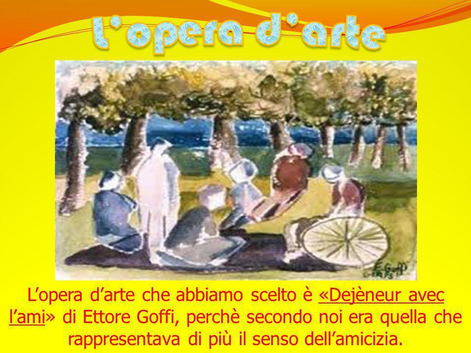 L'opera d'arte che abbiamo scelto è «Dejèneur avec l'ami» di Ettore Goffi, perchè secondo noi era quella che rappresentava di più il senso dell'amicizia.
