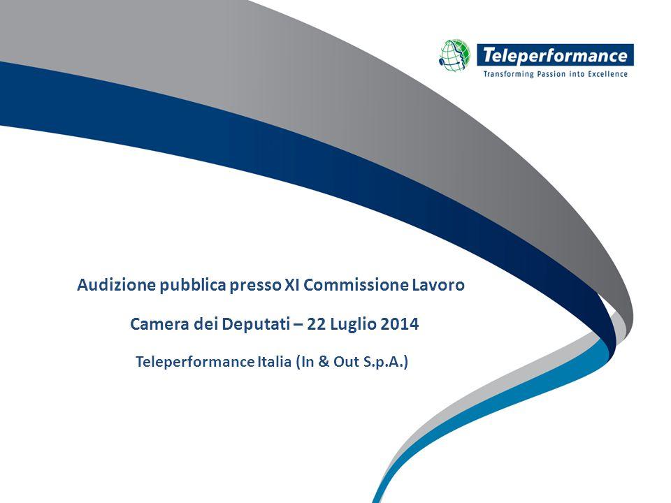 Audizione pubblica presso XI Commissione Lavoro Camera dei Deputati – 22 Luglio 2014 Teleperformance Italia (In & Out S.p.A.)
