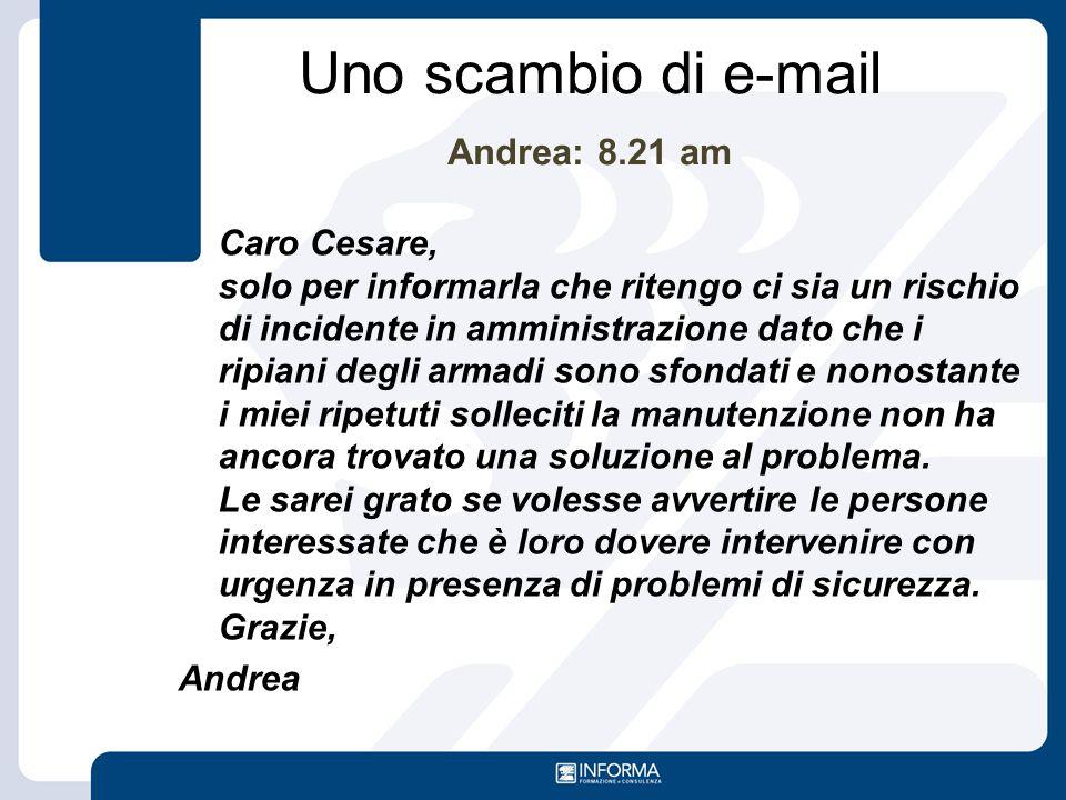 Uno scambio di e-mail Andrea: 8.21 am Caro Cesare, solo per informarla che ritengo ci sia un rischio di incidente in amministrazione dato che i ripian
