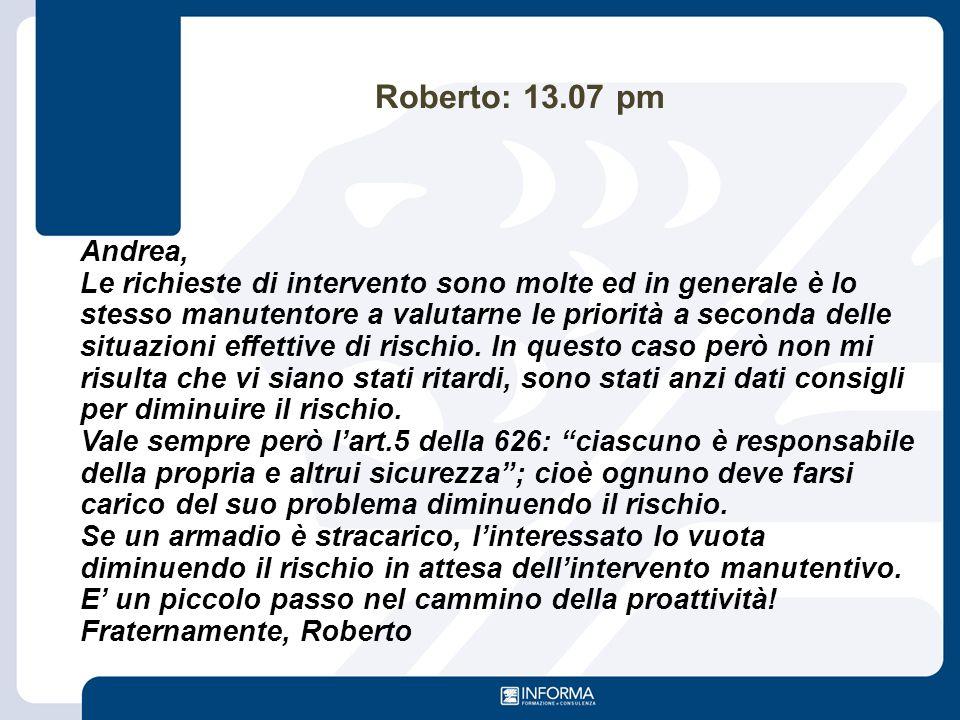 Roberto: 13.07 pm Andrea, Le richieste di intervento sono molte ed in generale è lo stesso manutentore a valutarne le priorità a seconda delle situazi