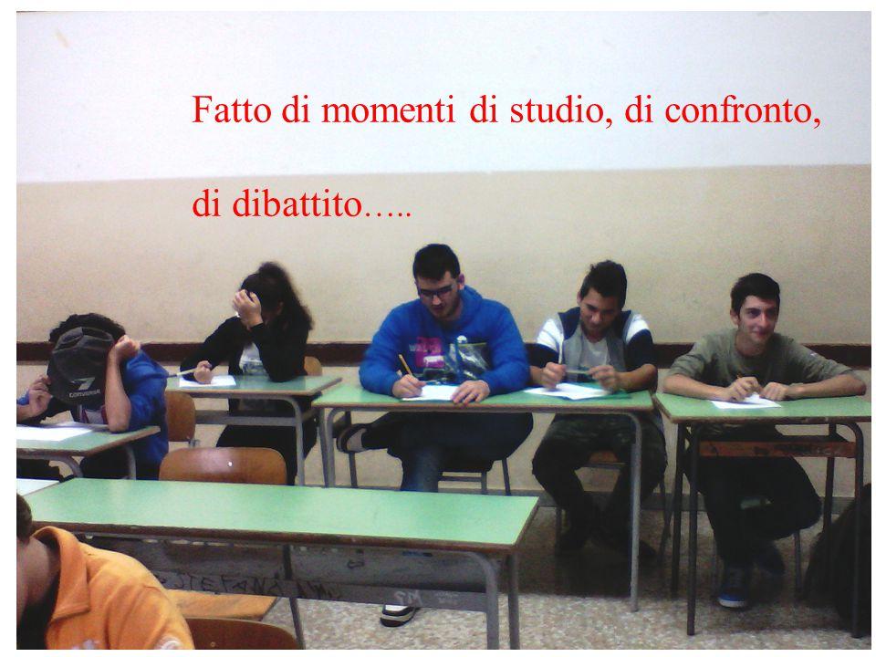 Fatto di momenti di studio, di confronto, di dibattito …..