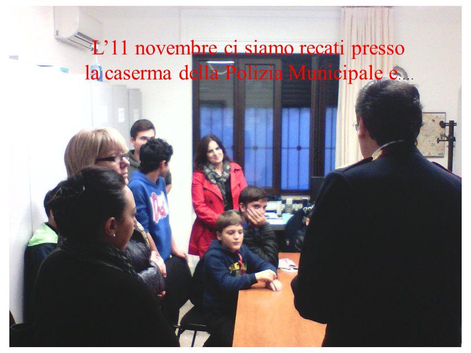L'11 novembre ci siamo recati presso la caserma della Polizia Municipale e ….