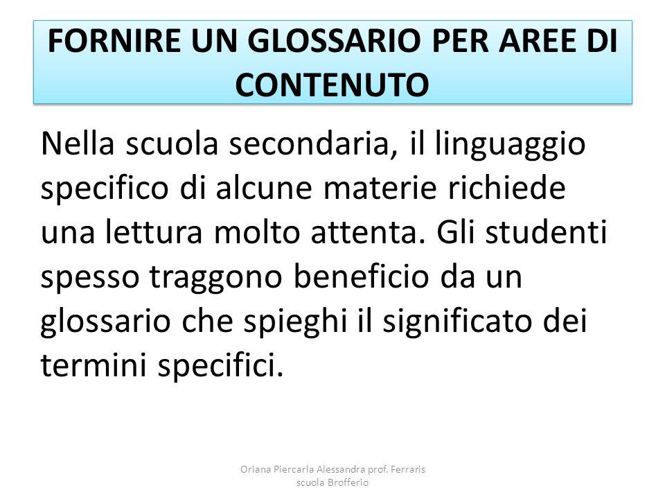 FORNIRE UN GLOSSARIO PER AREE DI CONTENUTO Nella scuola secondaria, il linguaggio specifico di alcune materie richiede una lettura molto attenta.