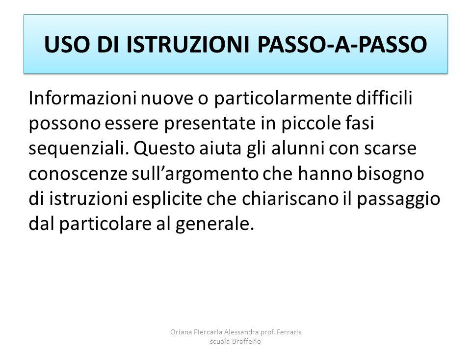 USO DI ISTRUZIONI PASSO-A-PASSO Informazioni nuove o particolarmente difficili possono essere presentate in piccole fasi sequenziali.