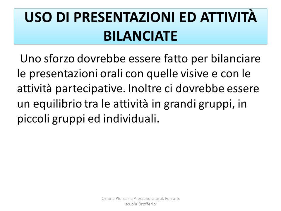 USO DI PRESENTAZIONI ED ATTIVITÀ BILANCIATE Uno sforzo dovrebbe essere fatto per bilanciare le presentazioni orali con quelle visive e con le attività partecipative.