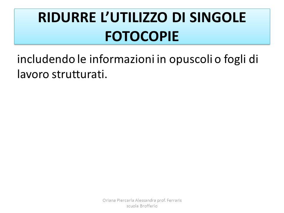 RIDURRE L'UTILIZZO DI SINGOLE FOTOCOPIE includendo le informazioni in opuscoli o fogli di lavoro strutturati.