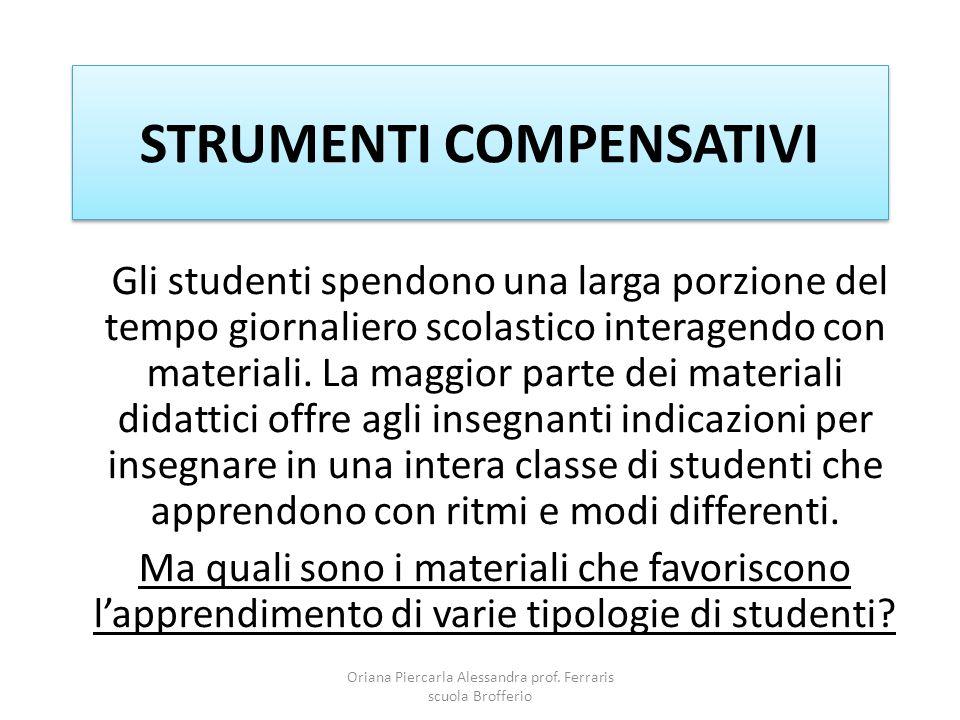 STRUMENTI COMPENSATIVI Gli studenti spendono una larga porzione del tempo giornaliero scolastico interagendo con materiali.