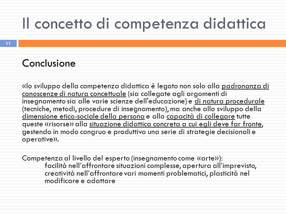 Il concetto di competenza didattica 11 Conclusione «lo sviluppo della competenza didattica è legato non solo alla padronanza di conoscenze di natura c