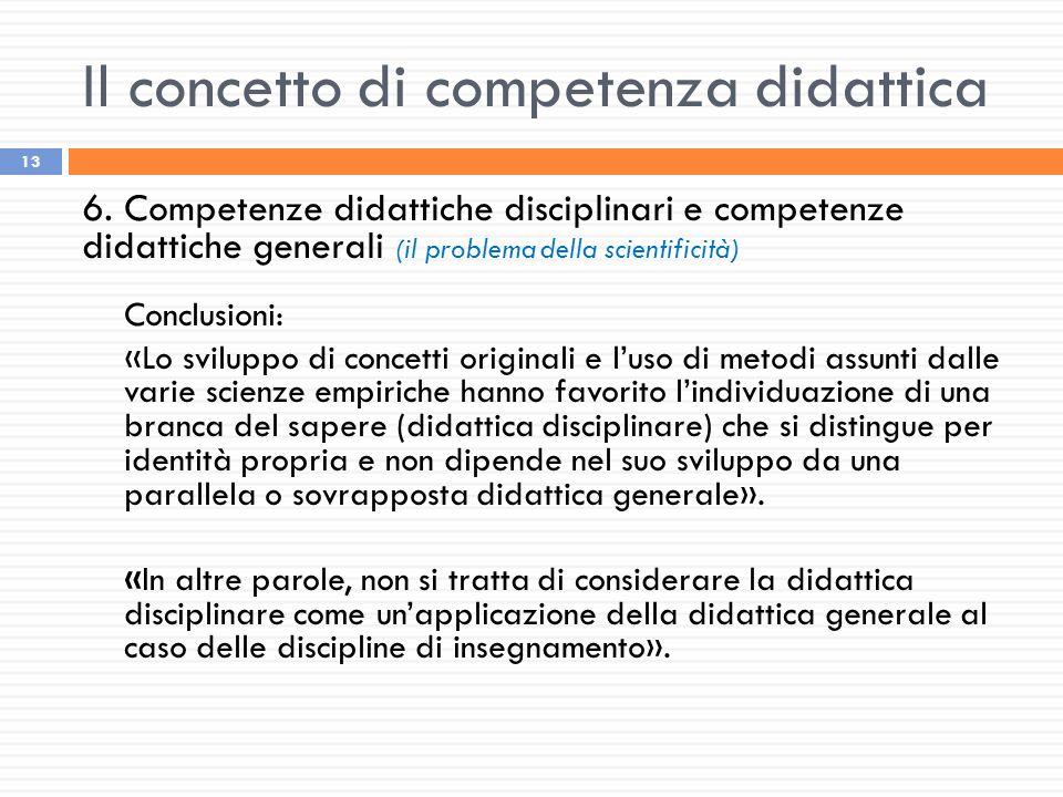 Il concetto di competenza didattica 13 6. Competenze didattiche disciplinari e competenze didattiche generali (il problema della scientificità) Conclu