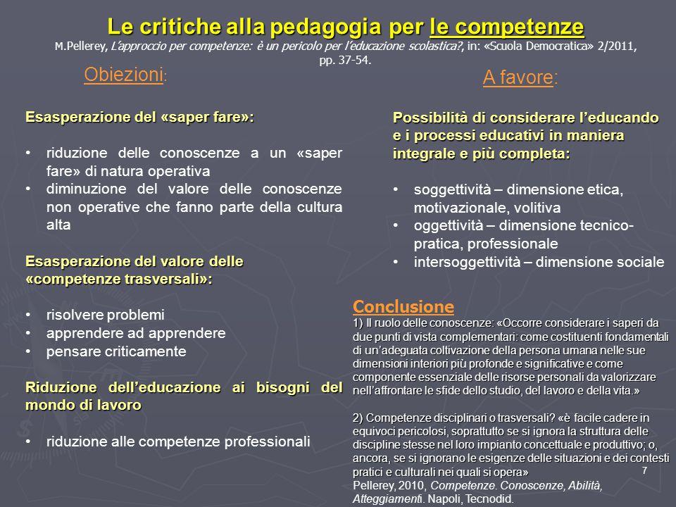 7 Le critiche alla pedagogia per le competenze M. Pellerey, L'approccio per competenze: è un pericolo per l'educazione scolastica?, in: «Scuola Democr