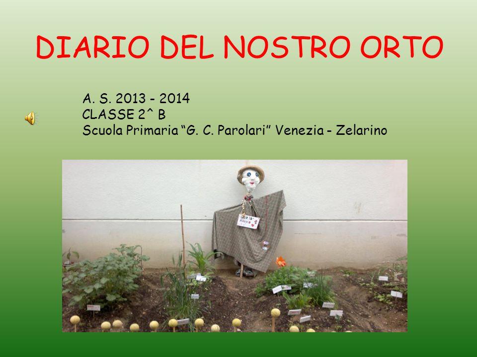 "DIARIO DEL NOSTRO ORTO A. S. 2013 - 2014 CLASSE 2^ B Scuola Primaria ""G. C. Parolari"" Venezia - Zelarino"