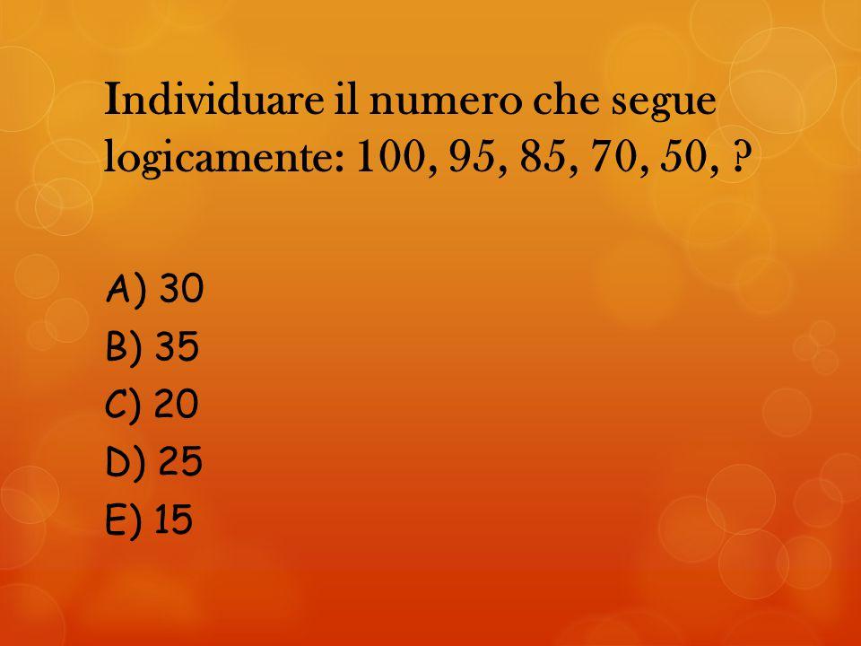 Individuare il numero che segue logicamente: 100, 95, 85, 70, 50, ? A) 30 B) 35 C) 20 D) 25 E) 15