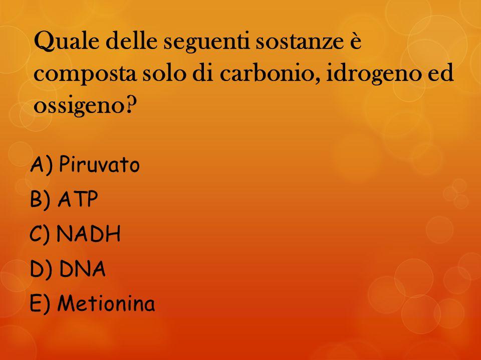 Quale delle seguenti sostanze è composta solo di carbonio, idrogeno ed ossigeno.