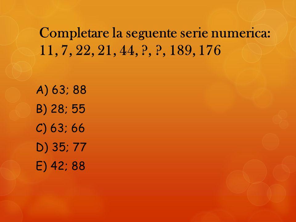 Completare la seguente serie numerica: 11, 7, 22, 21, 44, ?, ?, 189, 176 A) 63; 88 B) 28; 55 C) 63; 66 D) 35; 77 E) 42; 88