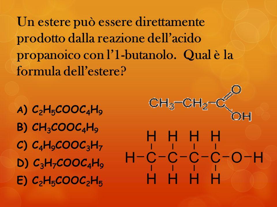 Un estere può essere direttamente prodotto dalla reazione dell'acido propanoico con l'1-butanolo.